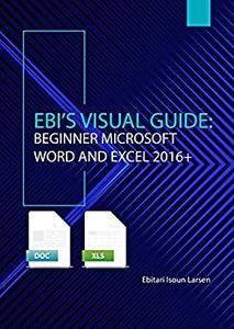 Ebi's Visual Guide: Beginner Microsoft Word and Excel 2016+