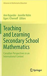 Teaching and Learning Secondary School Mathematics: Canadian Perspectives in an International Context