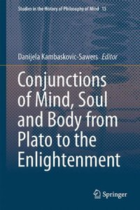 Conjunctions of Mind, Soul and Body from Plato to the Enlightenment (repost)