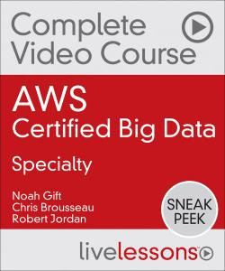 AWS Certified Big Data - Specialty Complete Video Course and Practice Test [Sneak Peek]