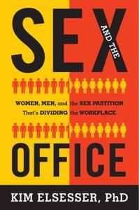 Sex and the Office: Women, Men, and the Sex Partition That's Dividing the Workplace