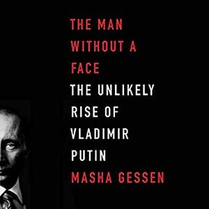 The Man Without a Face: The Unlikely Rise of Vladimir Putin [Audiobook]