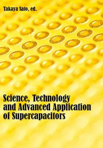 """""""Science, Technology and Advanced Application of Supercapacitors"""" ed. by Takaya Sato"""