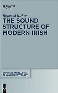 The Sound Structure of Modern Irish (Empirical Approaches to Language Tyology) [Repost]