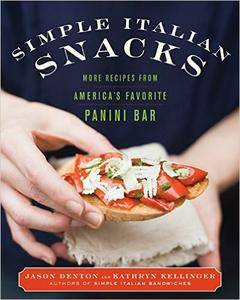 Jason Denton, Kathryn Kellinger - Simple Italian Snacks: More Recipes from America's Favorite Panini Bar [Repost]