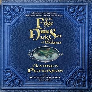 «On the Edge of the Dark Sea of Darkness» by Andrew Peterson