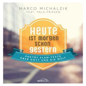 «Heute ist morgen schon gestern» by Marco Michalzik,Pala Friesen