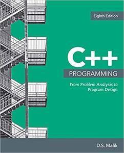 C++ Programming: From Problem Analysis to Program Design (8 edition)