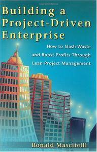 Building a Project-Driven Enterprise: How to Slash Waste and Boost Profits Through Lean Project Management (Repost)
