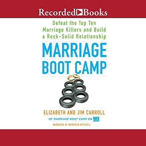 Marriage Boot Camp: Defeat the Top 10 Marriage Killers and Build a Rock-Solid Relationship [Audiobook]