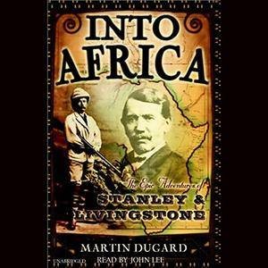 Into Africa: The Epic Adventures of Stanley and Livingstone [Audiobook]