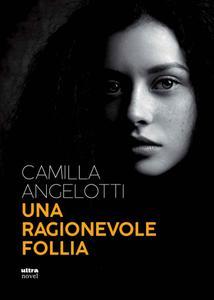 Camilla Angelotti - Una ragionevole follia