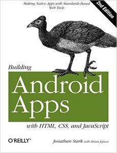 Building Android Apps with HTML, CSS, and JavaScript: Making Native Apps with Standards-Based Web Tools by Stark, Jonathan Publ