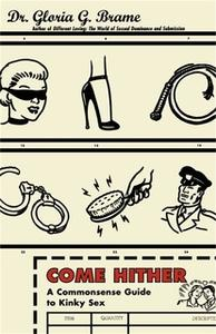 «Come Hither: A Commonsense Guide To Kinky Sex» by Gloria G. Brame