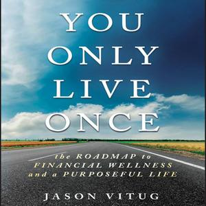 «You Only Live Once: The Roadmap to Financial Wellness and a Purposeful Life» by Jason Vitug