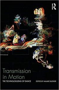 Transmission in Motion: The Technologizing of Dance