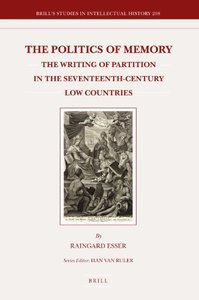 The Politics of Memory: The Writing of Partition in the Seventeenth-Century Low Countries