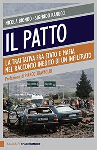 Il patto: La trattativa tra Stato e mafia nel racconto inedito di un infiltrato - Nicola Biondo & Sigfrido Ranucci