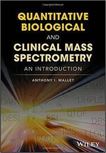 Quantitative Biological and Clinical Mass Spectrometry: A Primer