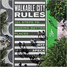 Walkable City Rules: 101 Steps to Making Better Places