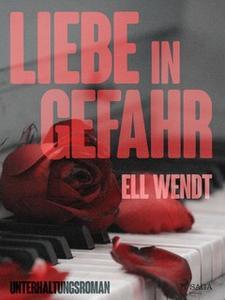 «Liebe in Gefahr» by Ell Wendt