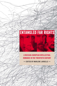 Entangled Far Rights : A Russian-European Intellectual Romance in the Twentieth Century