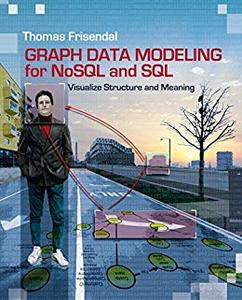 Graph Data Modeling for NoSQL and SQL: Visualize Structure and Meaning