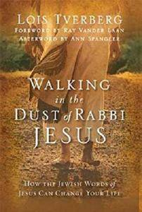 Walking in the Dust of Rabbi Jesus: How the Jewish Words of Jesus Can Change Your Life [Kindle Edition]