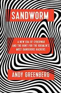 Sandworm: A New Era of Cyberwar and the Hunt for the Kremlin's Most Dangerous Hackers