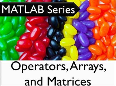 The MATLAB Series: Operators, Arrays, and Matrices