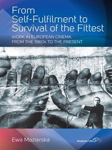 From Self-Fulfilment to Survival of the Fittest: Work in European Cinema from the 1960s to the Present
