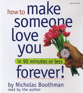 «How to Make Someone Love You Forever! In 90 Minutes or Less» by Nicholas Boothman