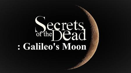 PBS - Secrets of the Dead: Galileo's Moon (2019)
