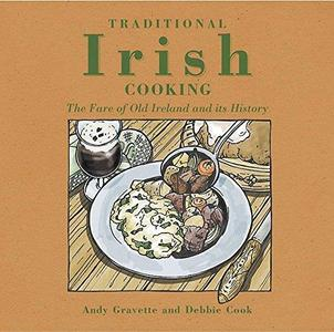 Traditional Irish Cooking: The Fare of Old Ireland and Its Myths and Legends (Repost)