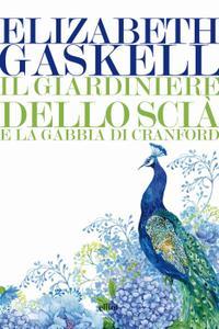 Elizabeth Gaskell - Il giardiniere dello Scià e La gabbia di Cranford