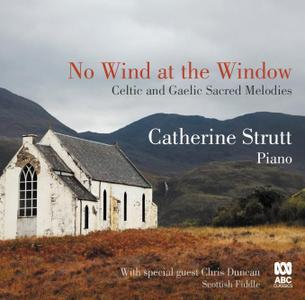Catherine Strutt - No Wind at the Window: Celtic and Gaelic Sacred Melodies (2018)