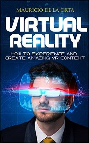VIRTUAL REALITY: How to Experience and Create Amazing VR Content