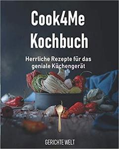Cook4Me Kochbuch: Herrliche Rezepte für das geniale Küchengerät