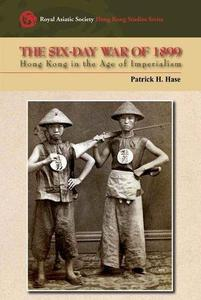 The Six-Day War of 1899: Hong Kong in the Age of Imperialism (Royal Asiatic Society Hong Kong Studies)