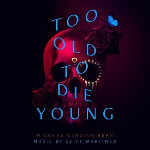 Cliff Martinez - Too Old to Die Young (Original Series Soundtrack) (2019)