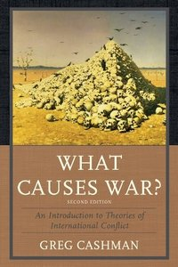 What Causes War?: An Introduction to Theories of International Conflict (Repost)