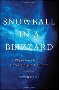Snowball in a Blizzard: A Physician's Notes on Uncertainty in Medicine [Repost]