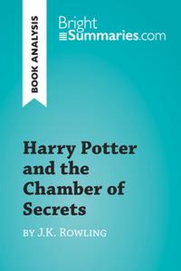 «Harry Potter and the Chamber of Secrets by J.K. Rowling (Book Analysis)» by Bright Summaries
