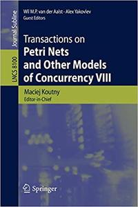 Transactions on Petri Nets and Other Models of Concurrency VIII (Repost)