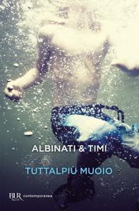 Edoardo Albinati, Filippo Timi - Tuttalpiù muoio