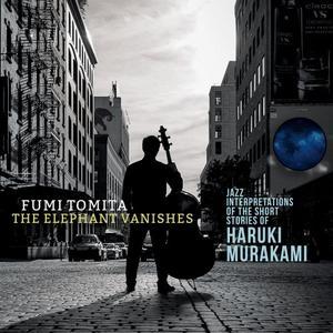 Fumi Tomita - The Elephant Vanishes: Jazz Interpretations of the Short Stories of Haruki Murakami (2019)