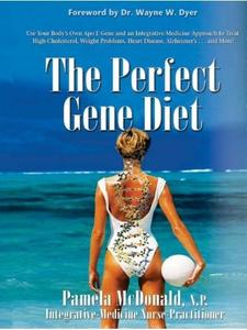 The Perfect Gene Diet: Use Your Body's Own APO E Gene to Treat High Cholesterol, Weight Problems, Heart Disease (Repost)