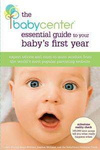 The BabyCenter Essential Guide to Your Baby's First Year: Expert Advice and Mom-to-Mom Wisdom from the World's Most Popular...