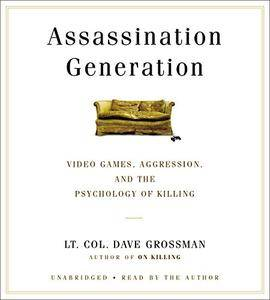 Assassination Generation: Video Games, Aggression, and the Psychology of Killing [Audiobook]