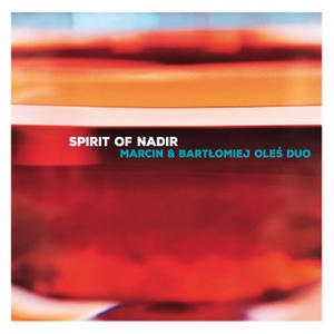 Marcin & Bartlomiej Oles Duo - Spirit of Nadir (2017)